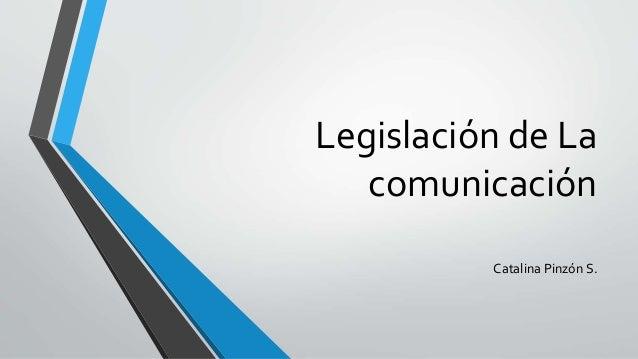 Legislación de La comunicación Catalina Pinzón S.
