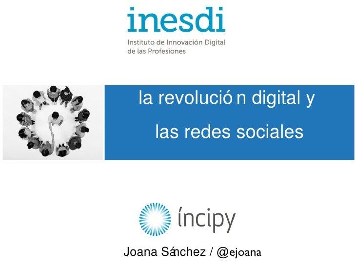 la revolución digital y  las redes sociales Joana Sánchez /  @ejoana