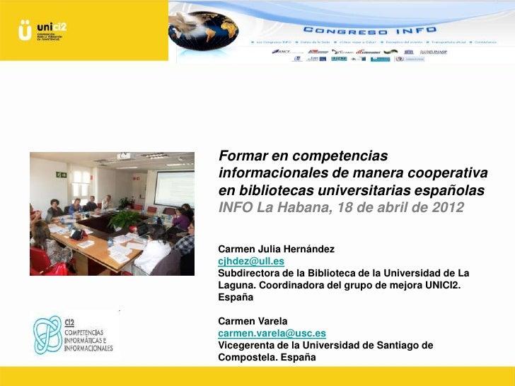 Formar en competenciasinformacionales de manera cooperativaen bibliotecas universitarias españolasINFO La Habana, 18 de ab...