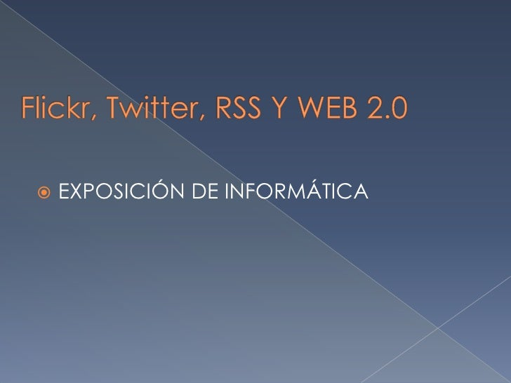 Flickr, Twitter, RSS Y WEB 2.0<br />EXPOSICIÓN DE INFORMÁTICA<br />