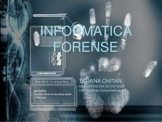 INFORMATICA FORENSE TATIANA CHITAN ADMINISTRACION DE SISTEMAS Competencias Comunicativas