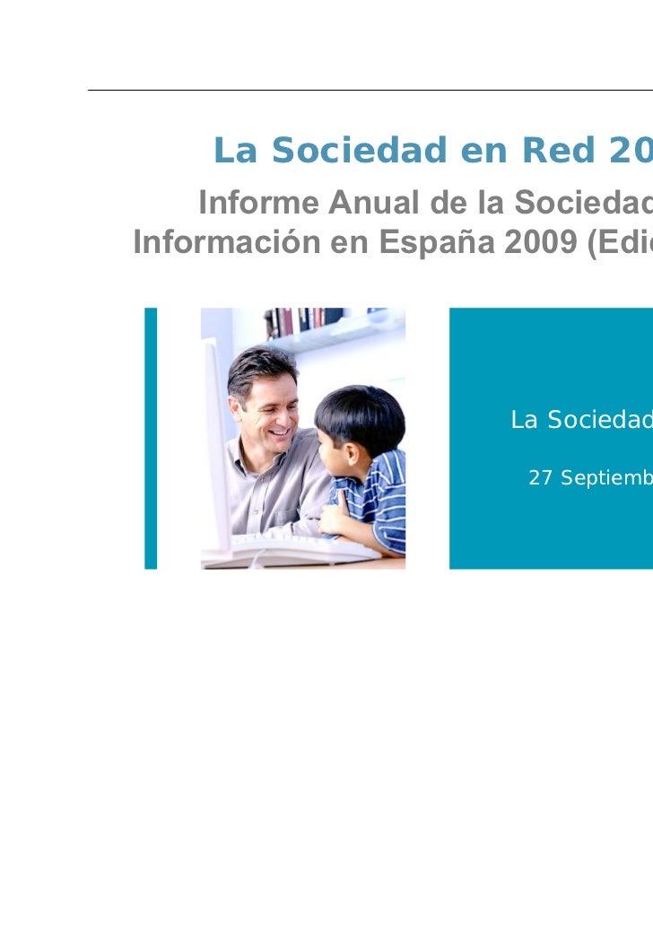 La Sociedad en Red 2009    Informe Anual de la Sociedad de laInformación en España 2009 (Edición 2010)                    ...