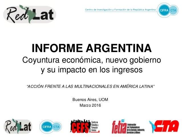 """INFORME ARGENTINA Coyuntura económica, nuevo gobierno y su impacto en los ingresos """"ACCIÓN FRENTE A LAS MULTINACIONALES EN..."""