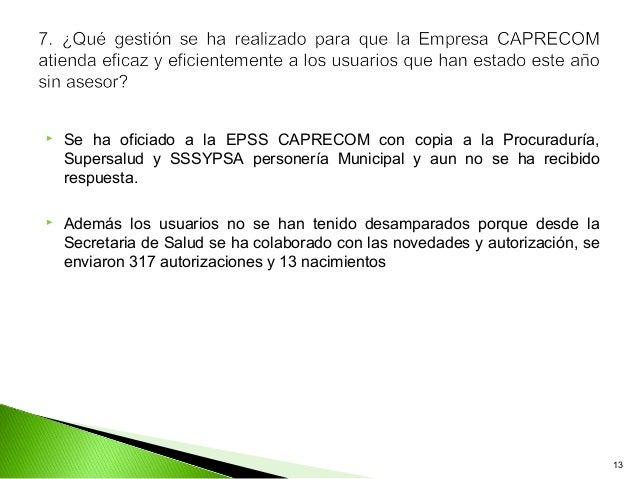    Se ha oficiado a la EPSS CAPRECOM con copia a la Procuraduría,    Supersalud y SSSYPSA personería Municipal y aun no s...