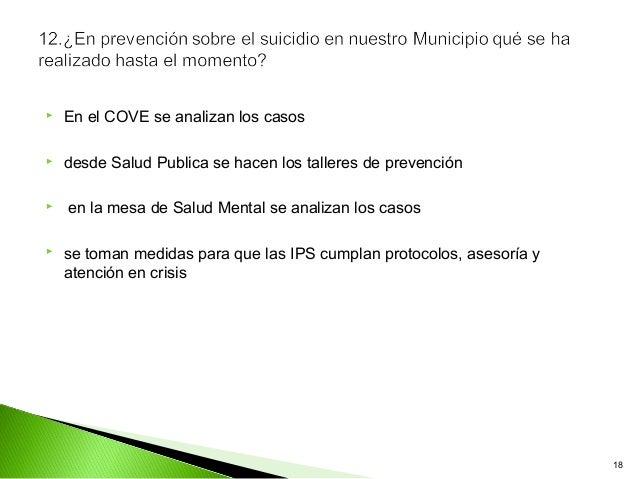    En el COVE se analizan los casos   desde Salud Publica se hacen los talleres de prevención   en la mesa de Salud Men...