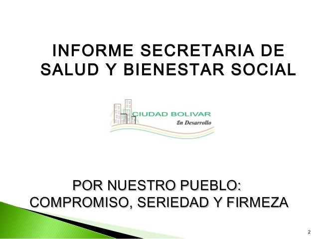 INFORME SECRETARIA DE SALUD Y BIENESTAR SOCIAL    POR NUESTRO PUEBLO:COMPROMISO, SERIEDAD Y FIRMEZA                       ...