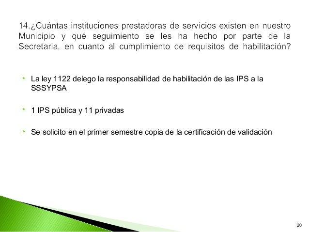    La ley 1122 delego la responsabilidad de habilitación de las IPS a la    SSSYPSA   1 IPS pública y 11 privadas   Se ...