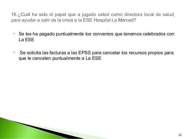    Se les ha pagado puntualmente los convenios que tenemos celebrados con    La ESE    Se solicita las facturas a las EP...