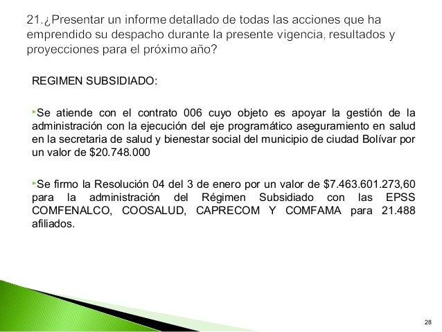 REGIMEN SUBSIDIADO:Se  atiende con el contrato 006 cuyo objeto es apoyar la gestión de laadministración con la ejecución ...