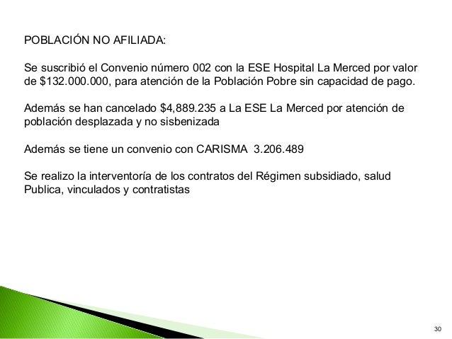 POBLACIÓN NO AFILIADA:Se suscribió el Convenio número 002 con la ESE Hospital La Merced por valorde $132.000.000, para ate...