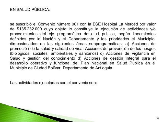 EN SALUD PÚBLICA:se suscribió el Convenio número 001 con la ESE Hospital La Merced por valorde $135.232.000 cuyo objeto lo...