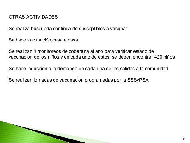 OTRAS ACTIVIDADESSe realiza búsqueda continua de susceptibles a vacunarSe hace vacunación casa a casaSe realizan 4 monitor...