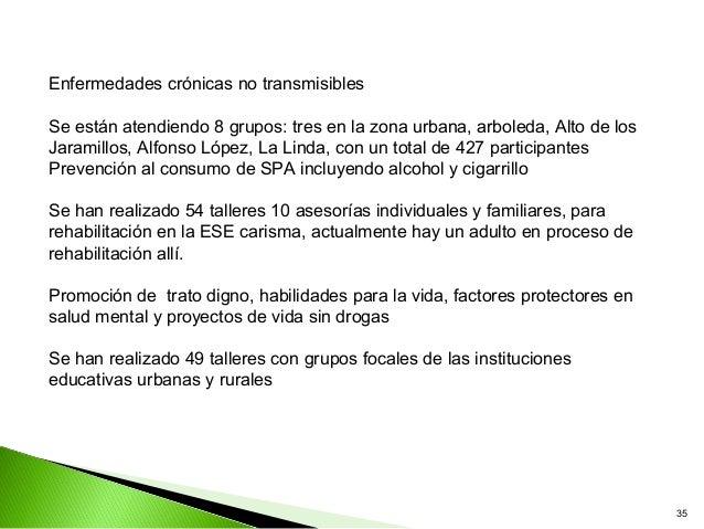 Enfermedades crónicas no transmisiblesSe están atendiendo 8 grupos: tres en la zona urbana, arboleda, Alto de losJaramillo...