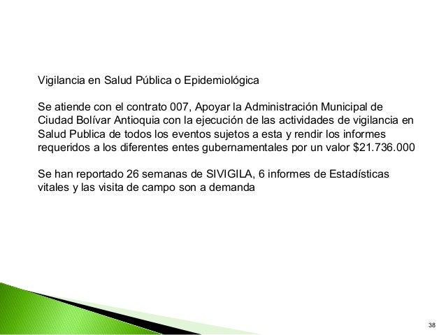 Vigilancia en Salud Pública o EpidemiológicaSe atiende con el contrato 007, Apoyar la Administración Municipal deCiudad Bo...