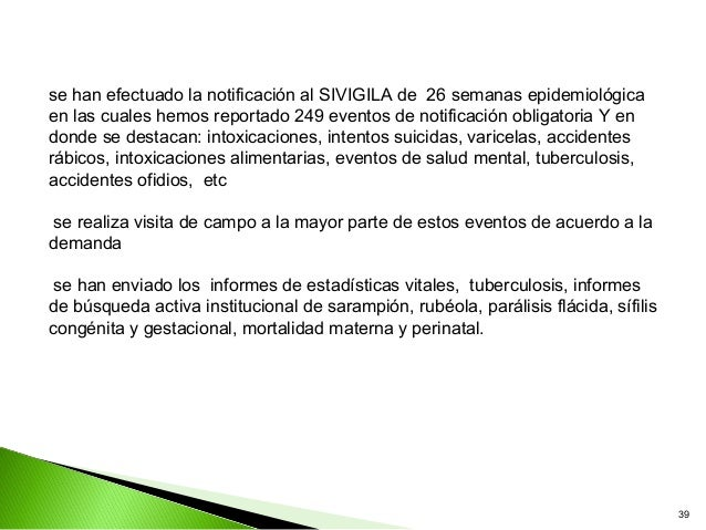 se han efectuado la notificación al SIVIGILA de 26 semanas epidemiológicaen las cuales hemos reportado 249 eventos de noti...
