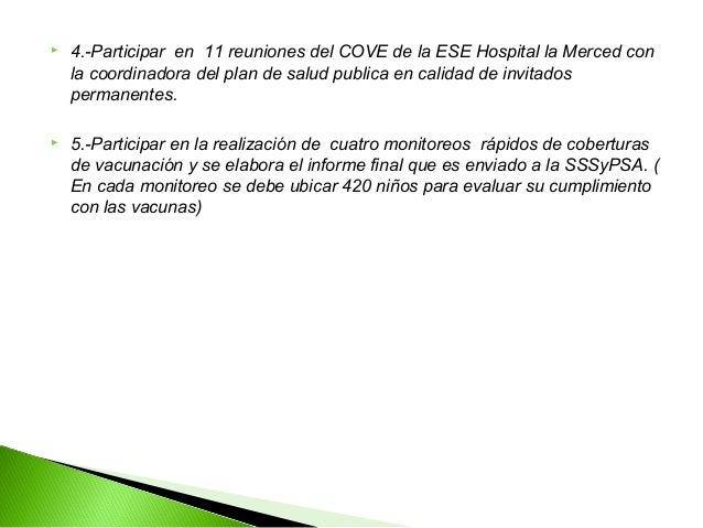    4.-Participar en 11 reuniones del COVE de la ESE Hospital la Merced con    la coordinadora del plan de salud publica e...