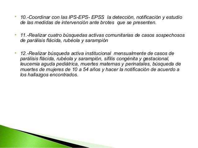    10.-Coordinar con las IPS-EPS- EPSS la detección, notificación y estudio    de las medidas de intervención ante brotes...