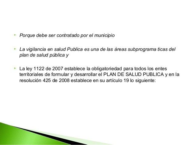    Porque debe ser contratado por el municipio   La vigilancia en salud Publica es una de las áreas subprograma ticas de...