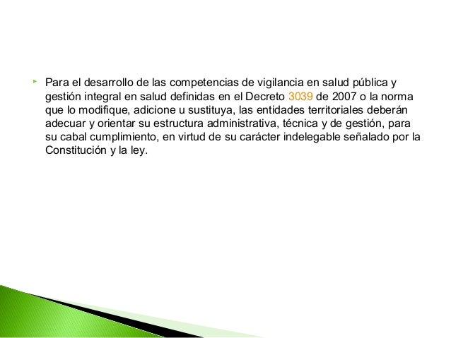   Para el desarrollo de las competencias de vigilancia en salud pública y    gestión integral en salud definidas en el D...