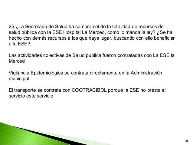 25.¿La Secretaria de Salud ha comprometido la totalidad de recursos desalud pública con la ESE Hospital La Merced, como lo...