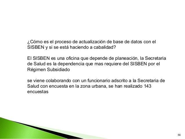 ¿Cómo es el proceso de actualización de base de datos con elSISBEN y si se está haciendo a cabalidad?El SISBEN es una ofic...