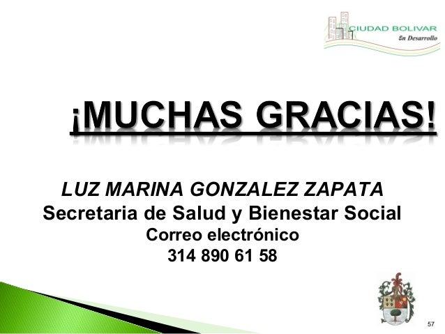 LUZ MARINA GONZALEZ ZAPATASecretaria de Salud y Bienestar Social          Correo electrónico            314 890 61 58     ...
