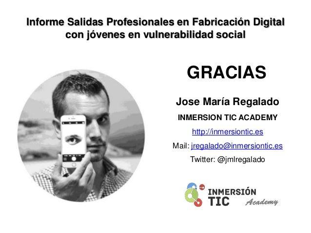 GRACIAS Jose María Regalado INMERSION TIC ACADEMY http://inmersiontic.es Mail: jregalado@inmersiontic.es Twitter: @jmlrega...