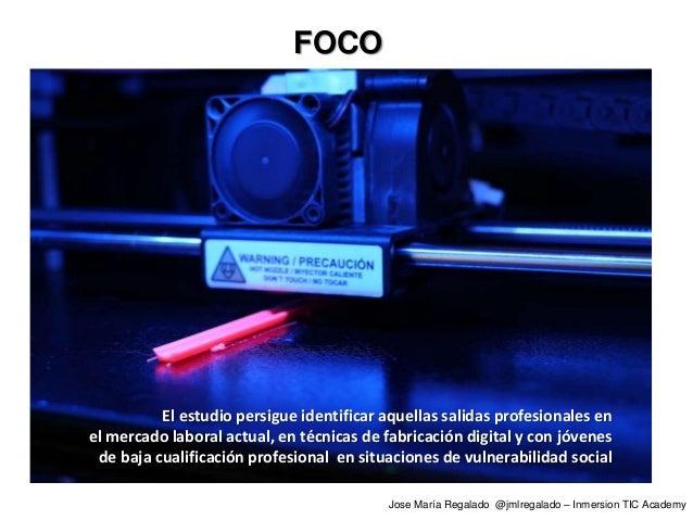 foco FOCO El estudio persigue identificar aquellas salidas profesionales en el mercado laboral actual, en técnicas de fabr...