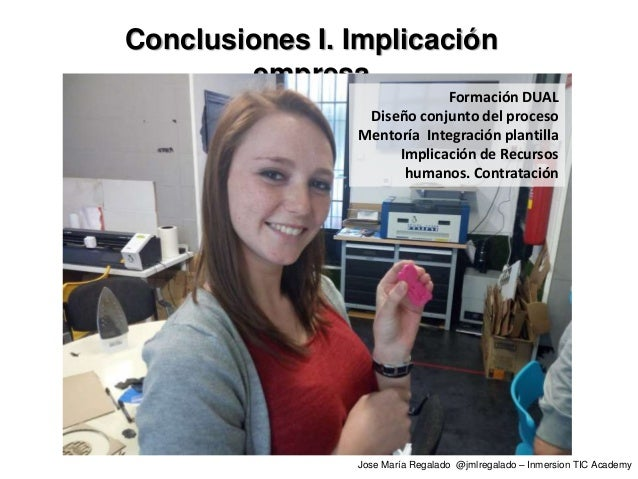 Conclusiones I. Implicación empresa Formación DUAL Diseño conjunto del proceso Mentoría Integración plantilla Implicación ...