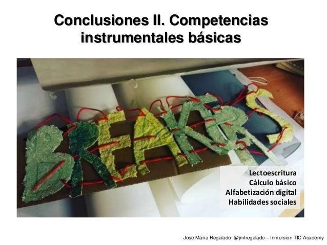 Conclusiones II. Competencias instrumentales básicas Lectoescritura Cálculo básico Alfabetización digital Habilidades soci...