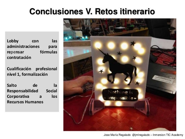 Conclusiones V. Retos itinerario Lobby con las administraciones para repensar fórmulas contratación Cualificación profesio...