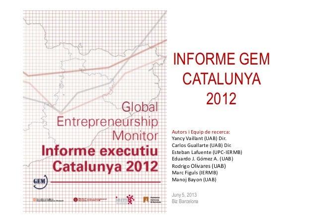 INFORME GEMCATALUNYA2012Autors i Equip de recerca:Yancy Vaillant (UAB) Dir.Carlos Guallarte (UAB) Dir.Esteban Lafuente (UP...