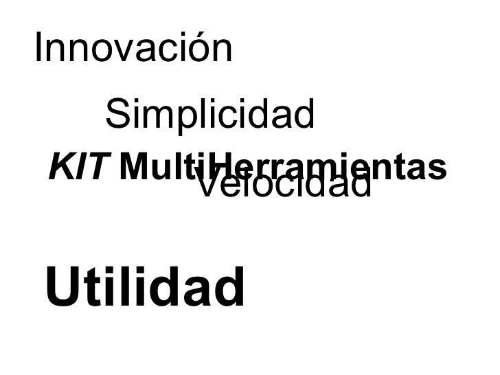 Innovación   SimplicidadKIT MultiHerramientas        VelocidadUtilidad