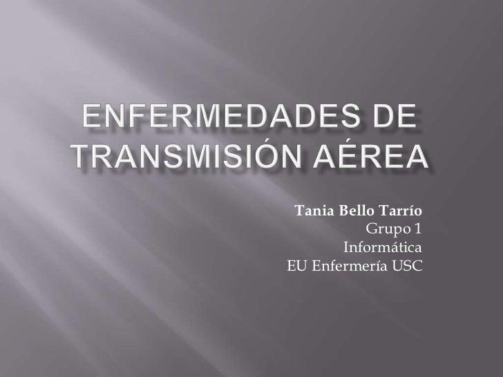 Tania Bello Tarrío           Grupo 1        InformáticaEU Enfermería USC