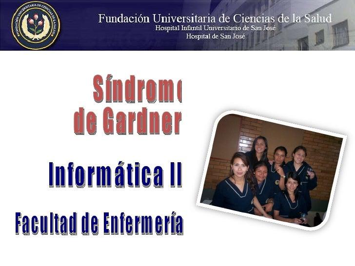 Síndrome de Gardner Informática II Facultad de Enfermería