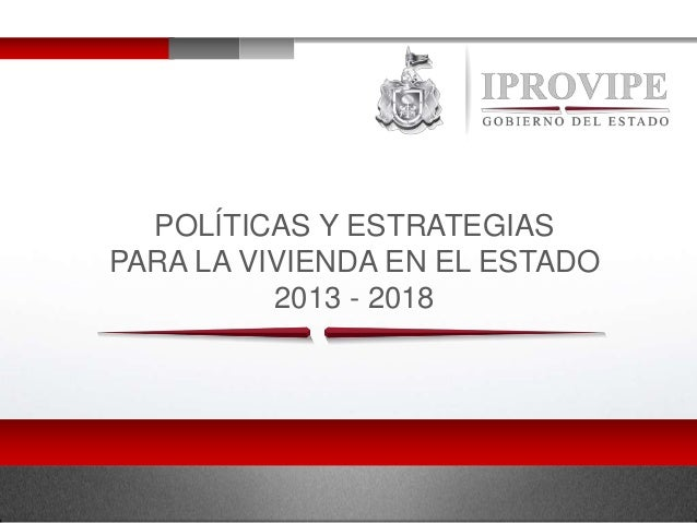 POLÍTICAS Y ESTRATEGIAS PARA LA VIVIENDA EN EL ESTADO 2013 - 2018