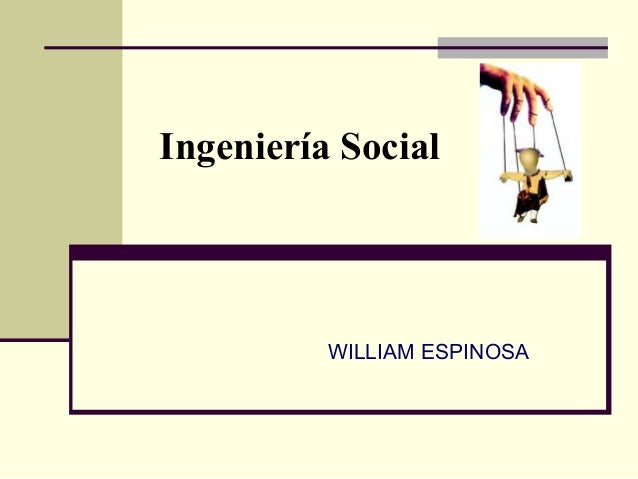 Ingeniería Social          WILLIAM ESPINOSA