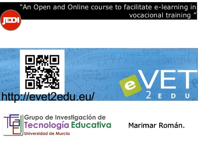 """""""An Open and Online course to facilitate e-learning in vocacional training """" Marimar Román. http://evet2edu.eu/"""