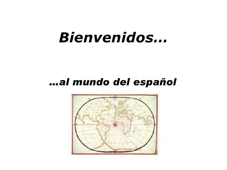 Bienvenidos… … al mundo del español