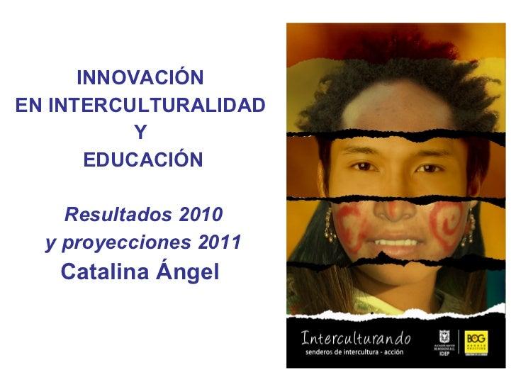EDUCACIÓN – Instituto para la Investigación Educativa y el Desarrollo Pedagógico, IDEP INNOVACIÓN  EN INTERCULTURALIDAD  Y...