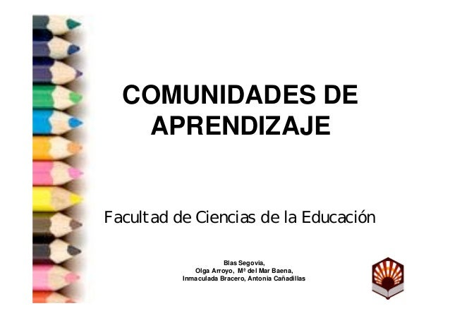 COMUNIDADES DE   APRENDIZAJEFacultad de Ciencias de la Educación                      Blas Segovia,             Olga Arroy...