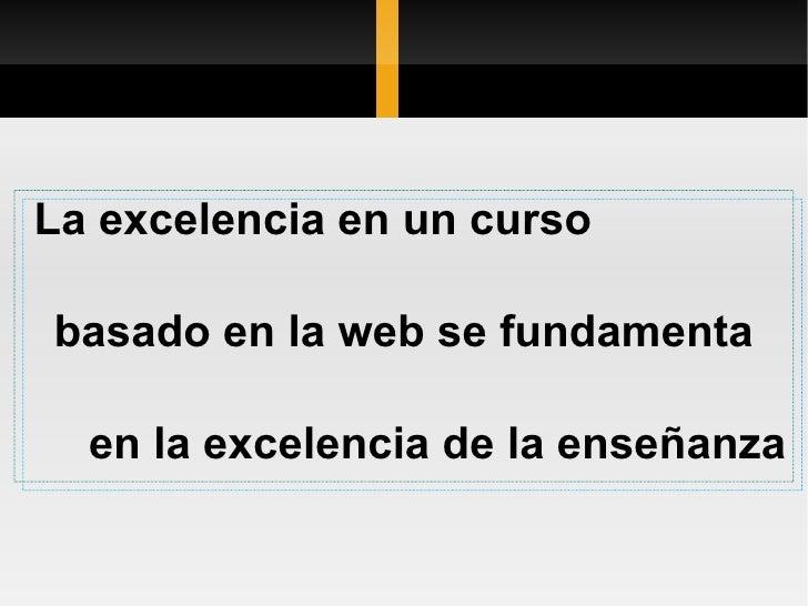 La excelencia en un curso  basado en la web se fundamenta en la excelencia de la enseñanza
