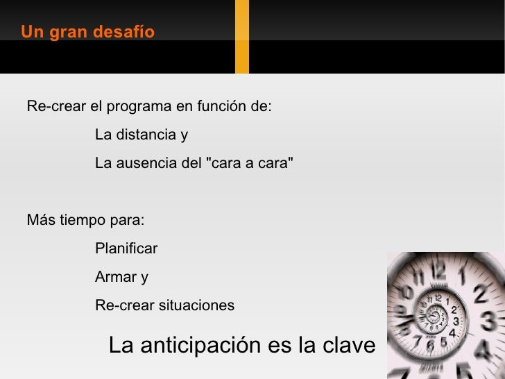 """Re-crear el programa en función de: La distancia y  La ausencia del """"cara a cara"""" Más tiempo para: Planificar Ar..."""