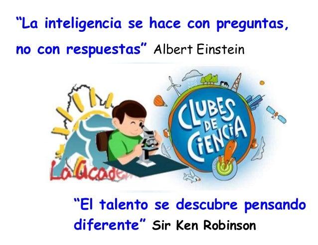 """""""La inteligencia se hace con preguntas, no con respuestas"""" Albert Einstein  """"El talento se descubre pensando diferente"""" Si..."""