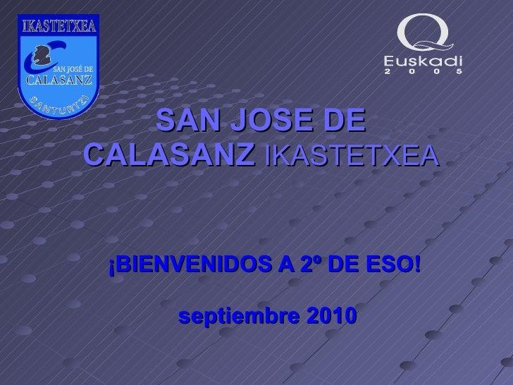 SAN JOSE DE CALASANZ   IKASTETXEA ¡BIENVENIDOS A 2º DE ESO!  septiembre 2010