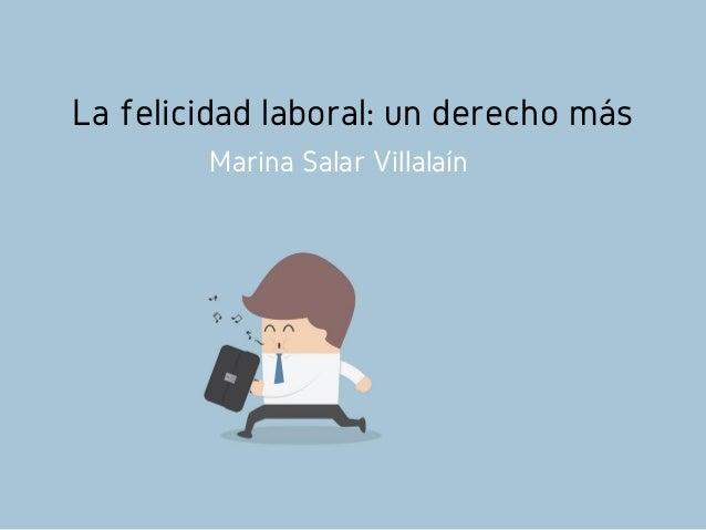 La felicidad laboral: un derecho más Marina Salar Villalaín