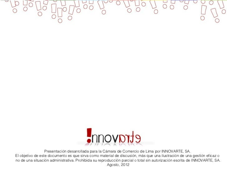 Presentación desarrollada para la Cámara de Comercio de Lima por INNOVARTE, SA.El objetivo de este documento es que sirva ...