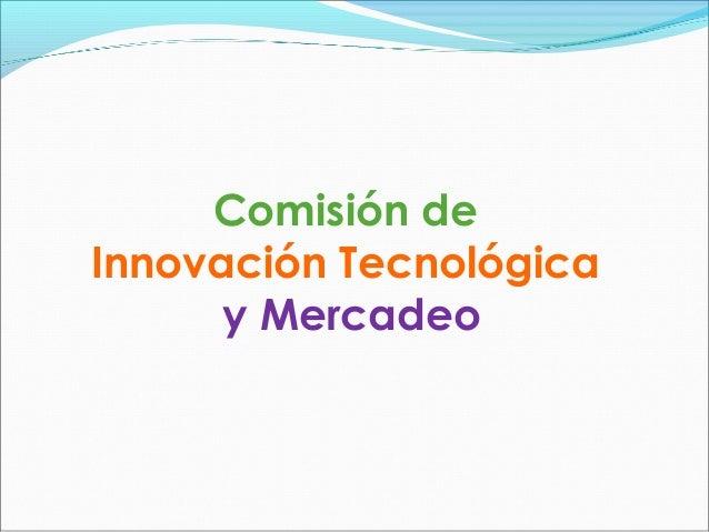 Comisión deInnovación Tecnológica      y Mercadeo
