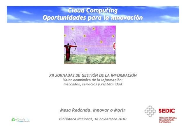 1 1 CloudCloudCloud ComputingComputingComputing Oportunidades para la innovaciOportunidades para la innovaciOportunidades ...