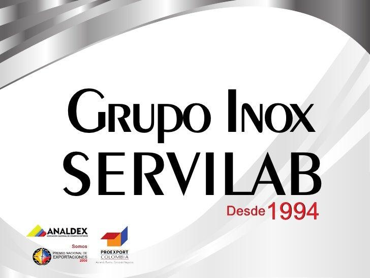 Grupo Inox SERVILABDesde   1994 Somos